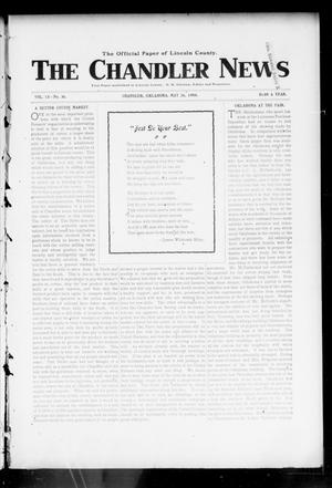 Primary view of object titled 'The Chandler News (Chandler, Okla.), Vol. 13, No. 36, Ed. 1 Thursday, May 26, 1904'.