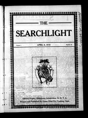 Primary view of object titled 'The Searchlight (Cushing, Okla.), Vol. 1, No. 19, Ed. 1 Wednesday, April 6, 1910'.