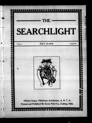 Primary view of object titled 'The Searchlight (Cushing, Okla.), Vol. 1, No. 33, Ed. 1 Wednesday, July 13, 1910'.