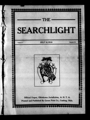 Primary view of object titled 'The Searchlight (Cushing, Okla.), Vol. 1, No. 32, Ed. 1 Wednesday, July 6, 1910'.