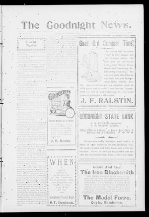 Primary view of object titled 'The Goodnight News. (Goodnight, Okla.), Vol. 1, No. 22, Ed. 1 Thursday, September 6, 1906'.
