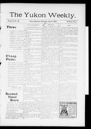 Primary view of object titled 'The Yukon Weekly. (Yukon, Okla.), Vol. 6, No. 22, Ed. 1 Thursday, July 14, 1898'.