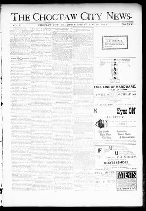 Primary view of object titled 'The Choctaw City News. (Choctaw City, Okla.), Vol. 1, No. 26, Ed. 1 Friday, August 10, 1894'.