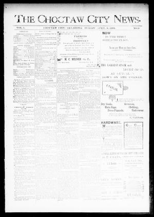 Primary view of object titled 'The Choctaw City News. (Choctaw City, Okla.), Vol. 1, No. 9, Ed. 1 Friday, April 6, 1894'.