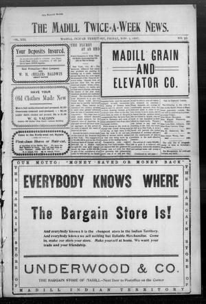 Primary view of object titled 'The Madill Twice--A--Week News. (Madill, Indian Terr.), Vol. 13, No. 10, Ed. 1 Friday, November 1, 1907'.