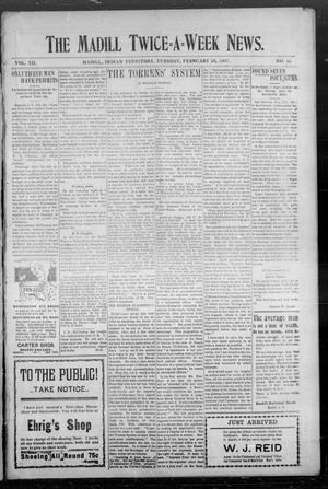 Primary view of object titled 'The Madill Twice--A--Week News. (Madill, Indian Terr.), Vol. 12, No. 43, Ed. 1 Tuesday, February 26, 1907'.