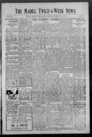 Primary view of object titled 'The Madill Twice--A--Week News. (Madill, Indian Terr.), Vol. 12, No. 41, Ed. 1 Tuesday, February 19, 1907'.