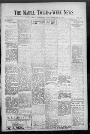 Primary view of object titled 'The Madill Twice--A--Week News. (Madill, Indian Terr.), Vol. 12, No. 38, Ed. 1 Friday, February 8, 1907'.