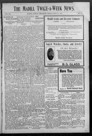 Primary view of object titled 'The Madill Twice--A--Week News. (Madill, Indian Terr.), Vol. 12, No. 82, Ed. 1 Friday, July 12, 1907'.
