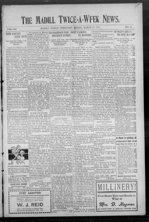 Primary view of object titled 'The Madill Twice--A--Week News. (Madill, Indian Terr.), Vol. 12, No. 48, Ed. 1 Friday, March 15, 1907'.